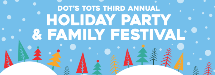 Dot's Tots Third Annual Holiday Party & Family Festival