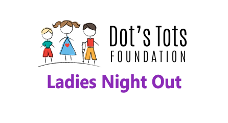 Save the Date-Inaugural Dots Tots Foundation Ladies Night Out