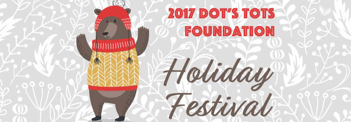 2017 Dot's Tots Foundation Holiday Festival