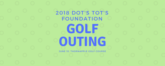 Dot's Tots Foundation Golf Outing, green image with text about the golf outing