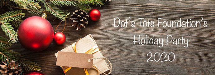 Dot's Tots Foundation – Holiday Party